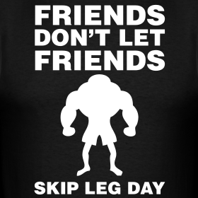 friends-dont-let-friends-skip-leg-day-2